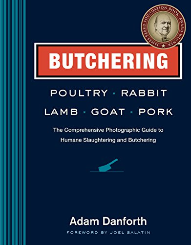 Butchering Poultry, Rabbit, Lamb, Goat, and Pork: The Comprehensive Photographic Guide to Humane Slaughtering and Butchering (Butcher Farm Animals compare prices)