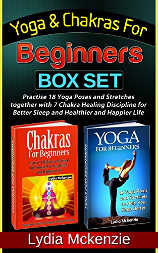 Free Kindle Book : Yoga & Chakras For Beginners Box Set: Practise 18 Yoga Poses and Stretches together with 7 Chakra Healing Discipline for Better Sleep and Healthier and ... for beginners, Chakras for beginners books)