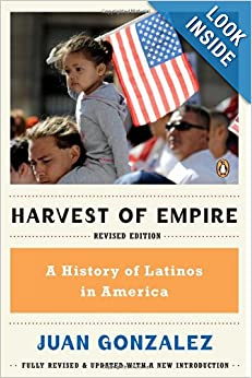 Harvest of Empire: A History of Latinos in America by Juan González