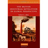 The British Industrial Revolution in Global Perspective (New Approaches to Economic and Social History)by Robert C. Allen
