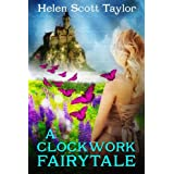 A Clockwork Fairytale (Fantasy Romance)by Helen Scott Taylor