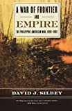 "David J. Silbey, ""A War of Frontier and Empire: The Philippine-American War, 1899-1902"" (Hill and Wang, 2008)"