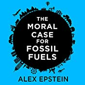 The Moral Case for Fossil Fuels | [Alex Epstein]