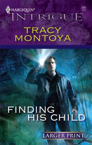 Finding His Child (Larger Print Harlequin Intrigue), Tracy Montoya