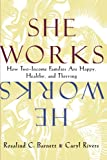 She Works/He Works: How Two-Income Families Are Happy, Healthy, and Thriving (067480595X) by Barnett, Rosalind C.