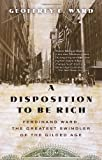 A Disposition to Be Rich: Ferdinand Ward, the Greatest Swindler of the Gilded Age (Vintage) (0345804694) by Ward, Geoffrey C.