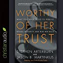 Worthy of Her Trust: What You Need to Do to Rebuild Sexual Integrity and Win Her Back (       UNABRIDGED) by Stephen Arterburn, Jason B. Martinkus Narrated by Tom Parks, Kate Rudd
