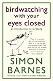 Simon Barnes Birdwatching With Your Eyes Closed: An Introduction to Birdsong