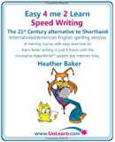 Speed Writing, the 21st Century Alternative to Shorthand, A Training Course with Easy Exercises to Learn Faster Writing in Just 6 Hours with the Innovative Bakerwrite System and Internet Links