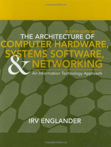 The Architecture of Computer Hardware, Systems Software, & Networking: An Information Technology Approach, 4th Edition