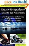 Kreativ fotografieren jenseits der Au...