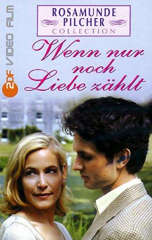 Rosamunde Pilcher: Wenn nur noch Liebe zählt [VHS]