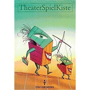 Theaterspielkiste: Texte und Ideen zum Darstellenden Spiel für Schülerinnen und Schüler
