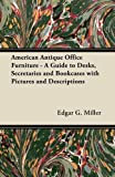 American Antique Office Furniture - A Guide to Desks, Secretaries and Bookcases with Pictures and Descriptions