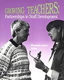 Growing teachers :  partnerships in staff development /