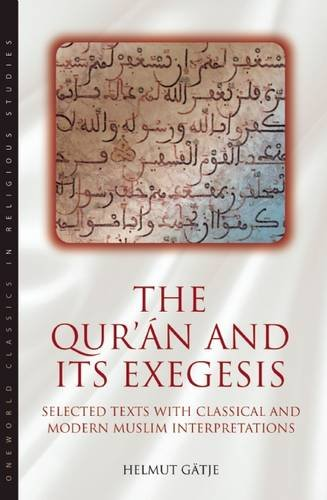 The Qur'an and its Exegesis: Selected Texts with Classical and Modern Muslim Interpretations (Oneworld Classics in Religious Studies)