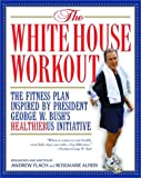 img - for The White House Workout: The Fitness Plan Inspired by President George W. Bush's Heathier US Initiative book / textbook / text book