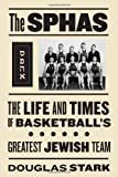 The SPHAS: The Life and Times of Basketball's Greatest Jewish Team [Hardcover] [2011] (Author) Doug Stark