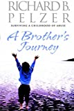 Richard B. Pelzer A Brother's Journey: Surviving a Childhood of Abuse
