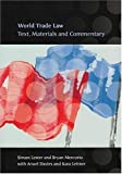 img - for World Trade Law: Text, Materials and Commentary by Lester, Simon, Mercurio, Bryan, Davies, Arwel, Leitner, Kara (2008) Paperback book / textbook / text book
