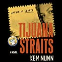 Tijuana Straits (       UNABRIDGED) by Kem Nunn Narrated by Yetta Gottesman