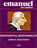 Professional Responsibility (Emanuel Law Outline)