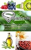 Superfoods-Lexikon: Super-Antioxidantien f�r Gesundheit, Anti-Aging und Krebsvorsorge
