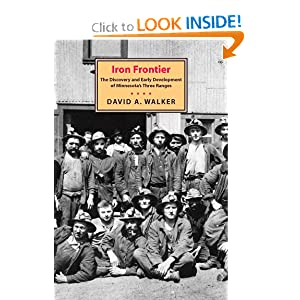 Iron Frontier: The Discovery and Early Development Of Minnesota's David Allan Walker