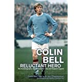 Colin Bell - Reluctant Hero: The Autobiography of a Manchester City and England Legendby Sir Bobby Charlton