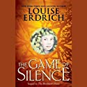 The Game of Silence (       UNABRIDGED) by Louise Erdrich Narrated by Anna Fields