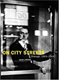 On City Streets: Chicago, 1964-2004 (Center Books on Chicago and Environs)