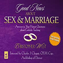 Good News About Sex and Marriage: Answers to Your Honest Questions about Catholic Teaching (       UNABRIDGED) by Christopher West Narrated by Paul Smith