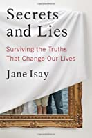 Secrets and Lies: Surviving the Truths That Change Our Lives