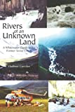 Rivers of an Unknown Land: A Whitewater Guide to the Former Soviet Union