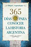 img - for 365 d as para conocer la historia argentina (Spanish Edition) book / textbook / text book