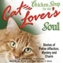 Chicken Soup for the Cat Lover's Soul: Stories of Feline Affection, Mystery and Charm (       UNABRIDGED) by Jack Canfield, Mark Victor Hansen Narrated by Marcie Millard
