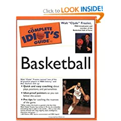The Complete Idiot''s Guide to Basketball