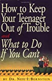 How to Keep Your Teenager Out of Trouble and What to Do if You Can't (0761115706) by Neil I. Bernstein