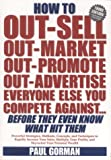 How to Out-sell, Out-market, Out-promote, Out-advertise, Everyone Else You Compete Against, Before They Even Know What Hit Them