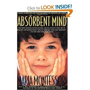 The Absorbent Mind: Maria Montessori, John Chattin