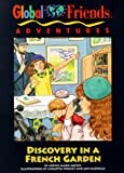 Discovery In A French Garden (GlobalFriends Adventures) (Globalfriends Adventures Series)