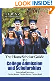 The HomeScholar Guide to College Admission and Scholarships: Homeschool Secrets to Getting Ready, Getting In and Getting Paid