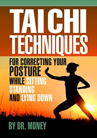 Tai Chi Techniques For Correcting Your Posture While Sitting, Standing