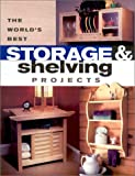 The Worlds Best Storage & Shelving Projects (Popular Woodworking) - 1558706399