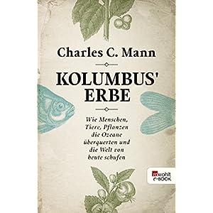 Kolumbus' Erbe: Wie Menschen, Tiere, Pflanzen die Ozeane überquerten und die Welt von heu