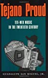 img - for Tejano Proud: Tex-Mex Music in the Twentieth Century (Fronteras Series, sponsored by Texas A&M International University) by San Miguel Jr., Guadalupe(February 27, 2002) Paperback book / textbook / text book