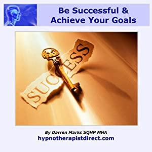 Be Successful & Achieve Your Goals Audiobook