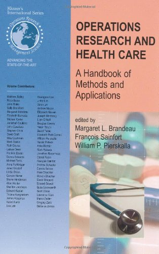 Operations Research and Health Care: A Handbook of Methods and Applications (International Series in Operations Research & Management Science)