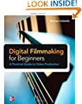 Digital Filmmaking for Beginners A Pr...