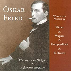 Oskar Fried: A  Forgotten Conductor